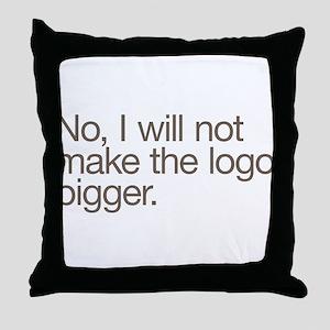 No, I will not make the logo bigger. Throw Pillow