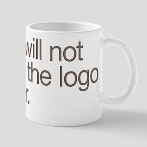 No, I will not make the logo bigger. Mug