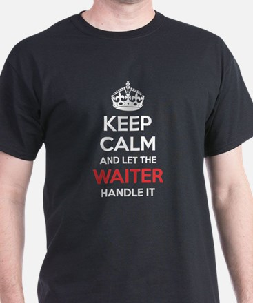 Keep Calm And Let Waiter Handle It T-Shirt