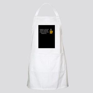I need a cup of coffee first Apron