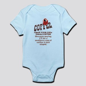 MAKE YOUR OWN DAMN COFFEE Infant Bodysuit