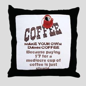 MAKE YOUR OWN DAMN COFFEE Throw Pillow