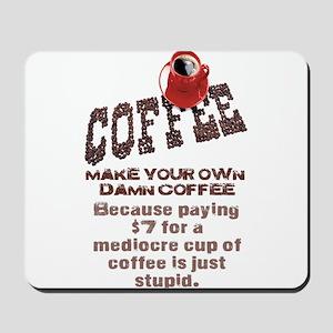 MAKE YOUR OWN DAMN COFFEE Mousepad
