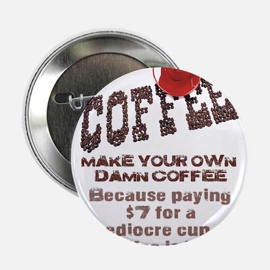"""MAKE YOUR OWN DAMN COFFEE 2.25"""" Button"""