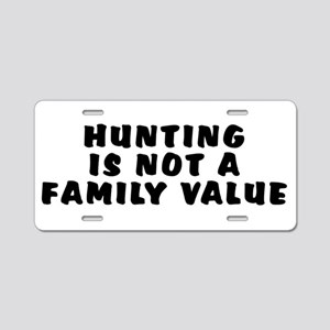 Hunting...family value - Aluminum License Plate