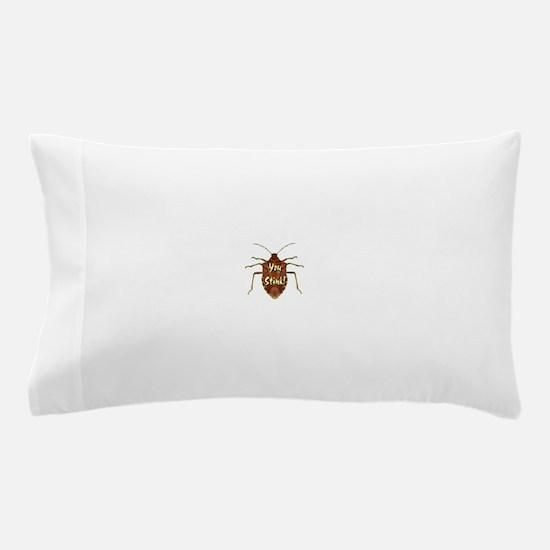 You Stink Stink Bug Pillow Case