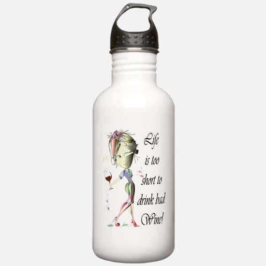 Life is too short to drink bad Wine! Water Bottle