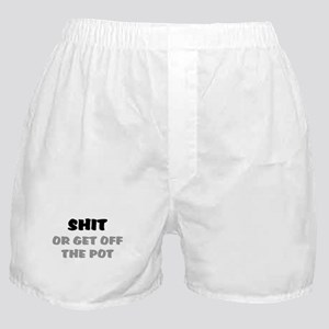 SHIT, OR GET OFF THE POT Boxer Shorts