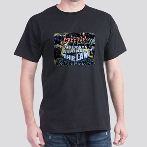 Freedom is Always Against the Law Dark T-Shirt