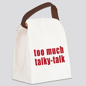 too-much-talky-talk Canvas Lunch Bag