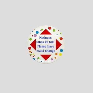 Madness Toll Mini Button