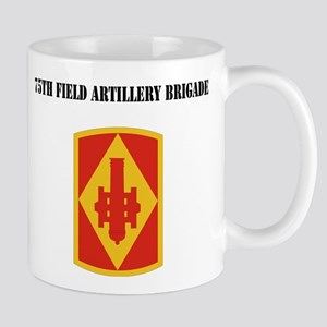 SSI - 75th Field Artillery Brigade with Text Mug