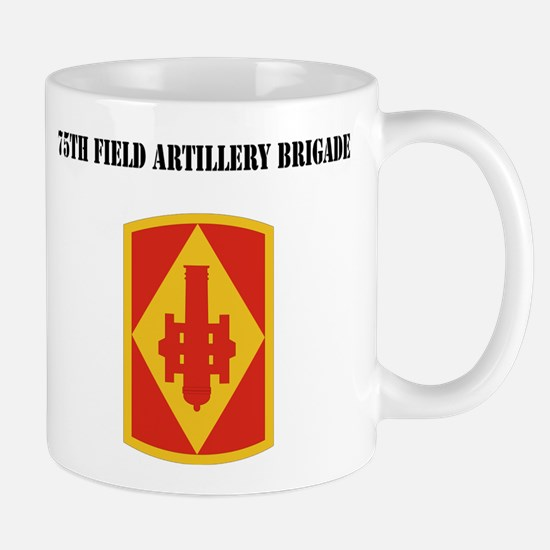 SSI - 75th Field Artillery Brigade with Text Mug