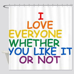 I love Everyone Whether You Like it Or Not Shower