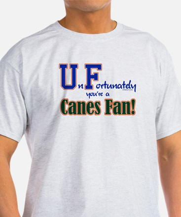 UnFortunately You're A Canes Fan! T-Shirt