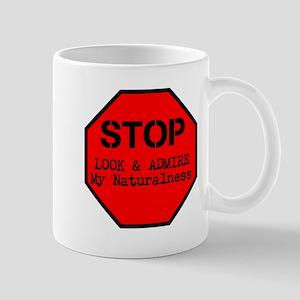 Stop, Look, Admire My Naturalness Mug