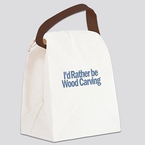 I'd Rather be wood carving Canvas Lunch Bag