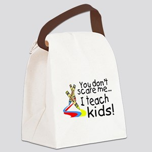 You Dont Scare Me I Teach Kids Canvas Lunch Bag