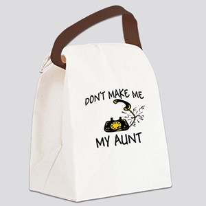 Don't Make Me Call My Aunt Canvas Lunch Bag