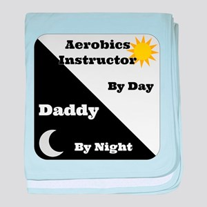 Aerobics Instructor by day, Daddy by night baby bl