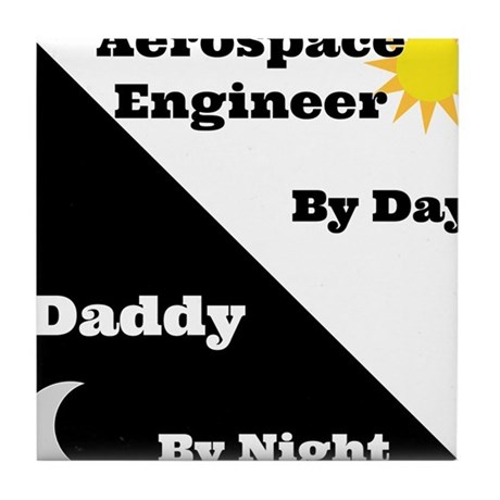 Aerospace Engineer by day, Daddy by night Tile Coa