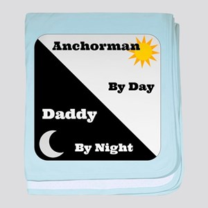 Anchorman by day Daddy by night baby blanket