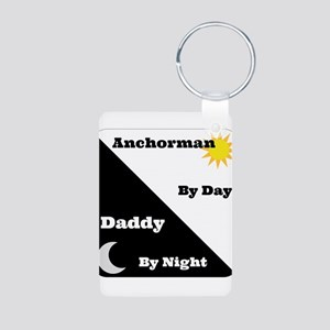 Anchorman by day Daddy by night Aluminum Photo Key