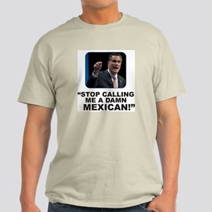 Anti Romney t-shirt Stop calling me a damn Mexican