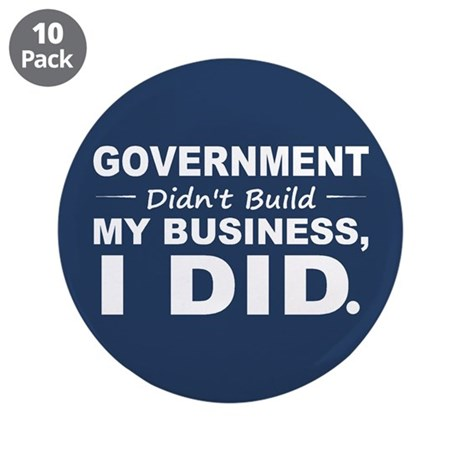 """Government Didnt Build It 3.5"""" Button (10 pack)"""