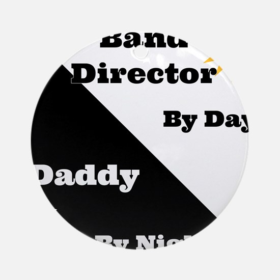 Band Director by day Daddy by night Ornament (Roun