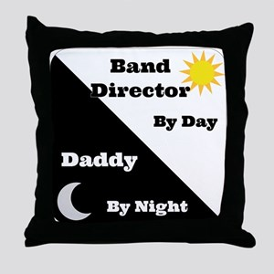 Band Director by day Daddy by night Throw Pillow