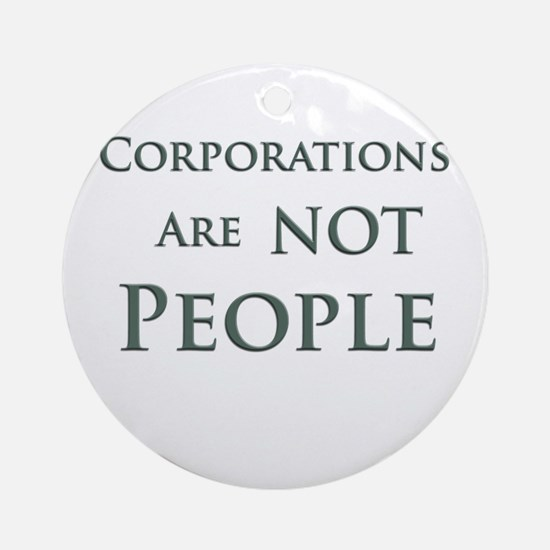 Corporations are NOT People Ornament (Round)
