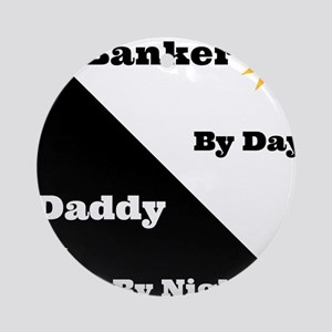 Banker by day Daddy by night Ornament (Round)