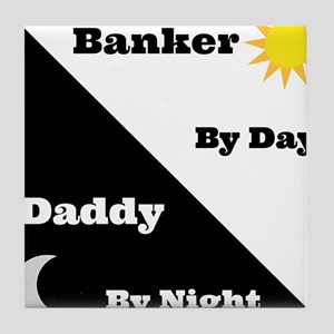 Banker by day Daddy by night Tile Coaster