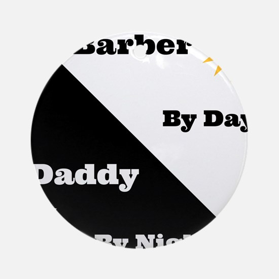 Barber by day Daddy by night Ornament (Round)