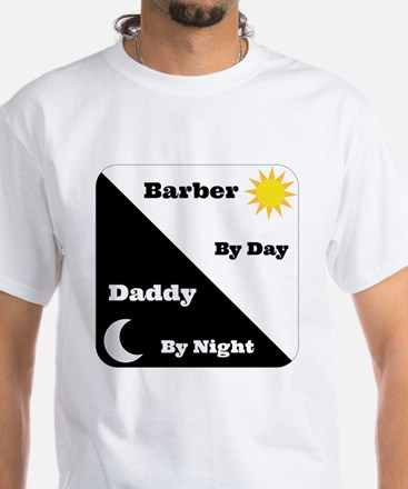 Barber by day Daddy by night White T-Shirt