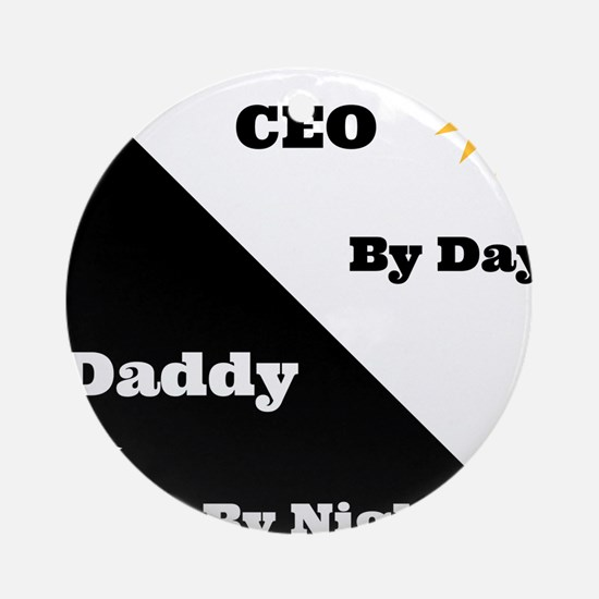 CEO by day Daddy by night Ornament (Round)