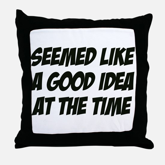 Seemed Like A Good Idea Throw Pillow
