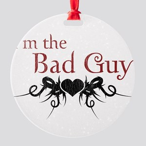 I'm the Bad Guy Round Ornament
