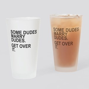 Some Dudes Marry Dudes Get Over It T Drinking Glas
