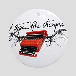 I TYPE LIKE THOMPSON Ornament (Round)