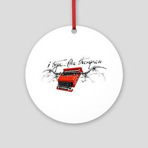 I TYPE LIKE THOMPSON Ornament (Round)
