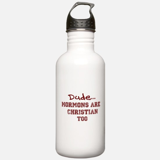 Dude... Mormons are Christian too Water Bottle