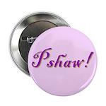 Fidelis Morgan 'Pshaw' Button