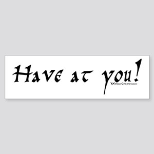 Have at you! Bumper Sticker