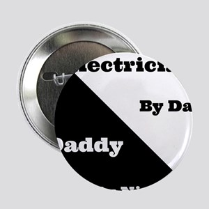 """Electrician by day Daddy by night 2.25"""" Button"""