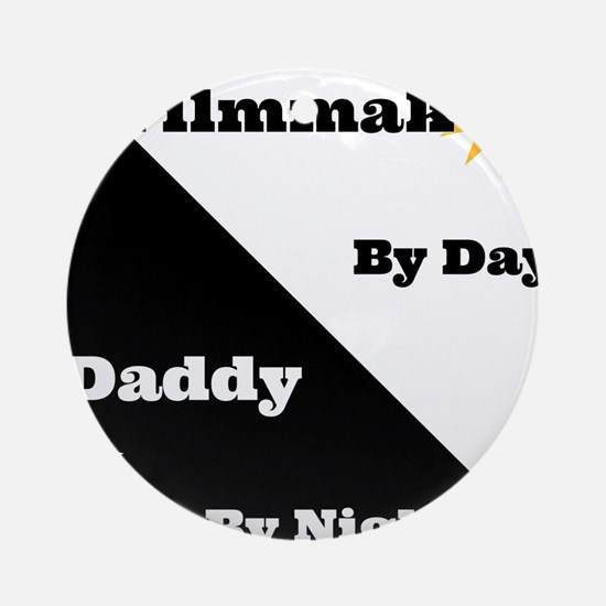 Filmmaker by day Daddy by night Ornament (Round)