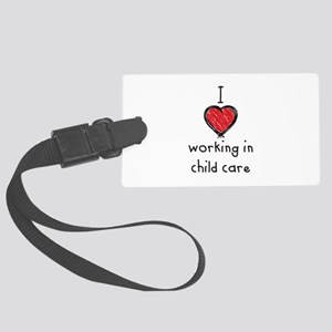 I love working in child care Large Luggage Tag