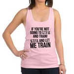 stup and let me train Racerback Tank Top