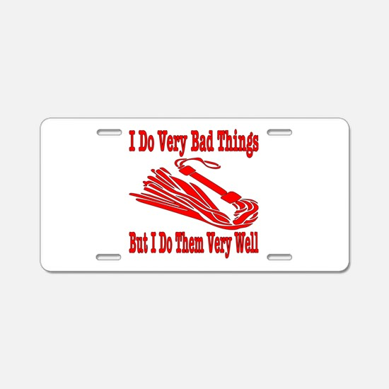 I Do Very Bad Things Aluminum License Plate